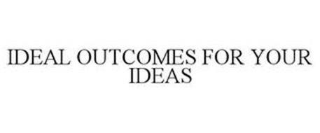 IDEAL OUTCOMES FOR YOUR IDEAS