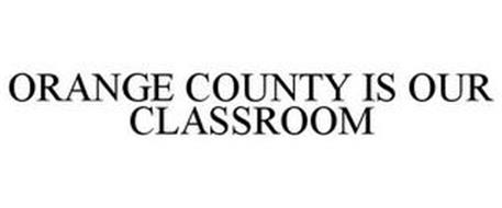ORANGE COUNTY IS OUR CLASSROOM