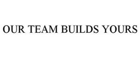 OUR TEAM BUILDS YOURS