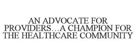 AN ADVOCATE FOR PROVIDERS...A CHAMPION FOR THE HEALTHCARE COMMUNITY