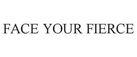 FACE YOUR FIERCE