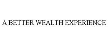 A BETTER WEALTH EXPERIENCE