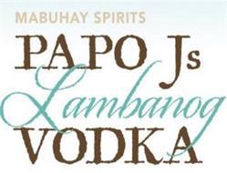 MUBUHAY SPIRITS PAPO J'S LAMBANOG VODKA