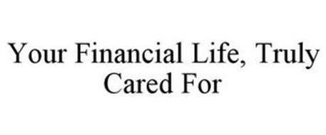 YOUR FINANCIAL LIFE, TRULY CARED FOR