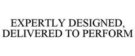 EXPERTLY DESIGNED, DELIVERED TO PERFORM
