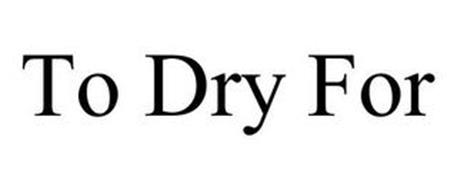 TO DRY FOR