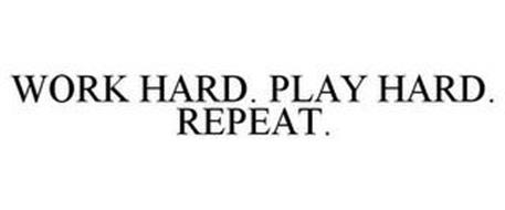 WORK HARD. PLAY HARD. REPEAT.