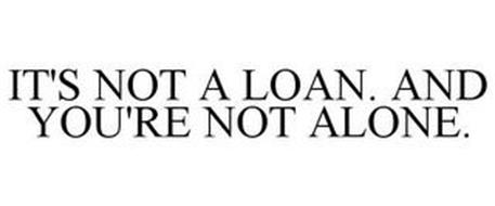 IT'S NOT A LOAN. AND YOU'RE NOT ALONE.