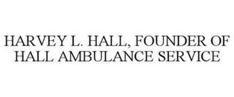 HARVEY L. HALL, FOUNDER OF HALL AMBULANCE SERVICE