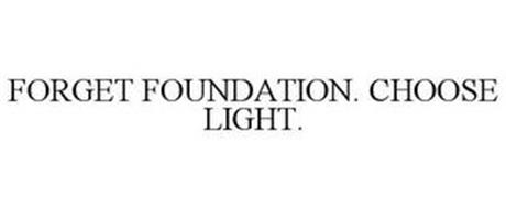 FORGET FOUNDATION. CHOOSE LIGHT.