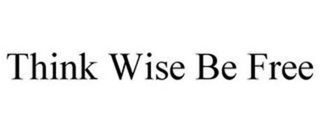 THINK WISE BE FREE