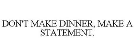 DON'T MAKE DINNER, MAKE A STATEMENT.