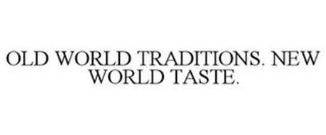 OLD WORLD TRADITIONS. NEW WORLD TASTE.