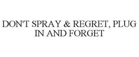 DON'T SPRAY & REGRET, PLUG IN & FORGET