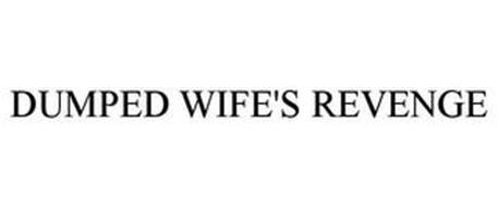 DUMPED WIFE'S REVENGE