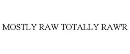 MOSTLY RAW TOTALLY RAW'R