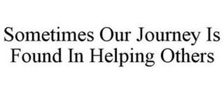 SOMETIMES OUR JOURNEY IS FOUND IN HELPING OTHERS