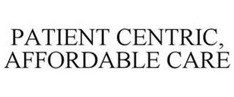 PATIENT CENTRIC, AFFORDABLE CARE