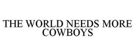 THE WORLD NEEDS MORE COWBOYS