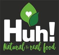 HUH! NATURAL & REAL FOOD