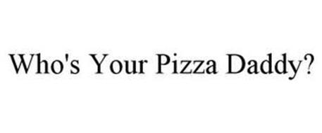 WHO'S YOUR PIZZA DADDY?