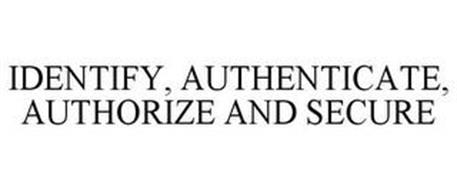 IDENTIFY, AUTHENTICATE, AUTHORIZE AND SECURE