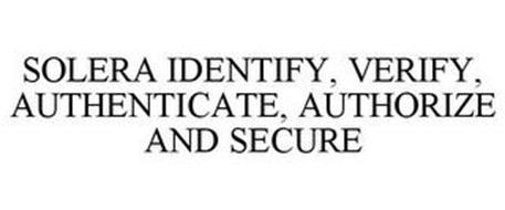 SOLERA IDENTIFY, VERIFY, AUTHENTICATE, AUTHORIZE AND SECURE