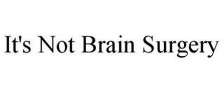 IT'S NOT BRAIN SURGERY