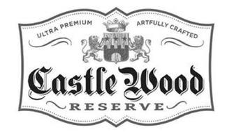 CASTLE WOOD RESERVE ULTRA PREMIUM ARTFULLY CRAFTED