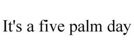 IT'S A FIVE PALM DAY