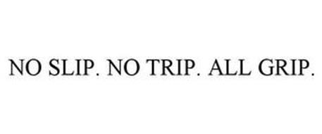 NO SLIP. NO TRIP. ALL GRIP.