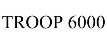 TROOP 6000