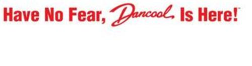 HAVE NO FEAR, DANCOOL IS HERE!