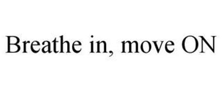 BREATHE IN, MOVE ON