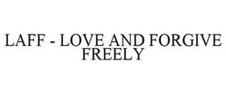LAFF - LOVE AND FORGIVE FREELY