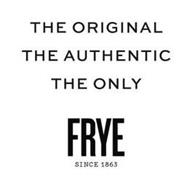 THE ORIGINAL THE AUTHENTIC THE ONLY FRYE SINCE 1863