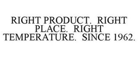 RIGHT PRODUCT. RIGHT PLACE. RIGHT TEMPERATURE. SINCE 1962.