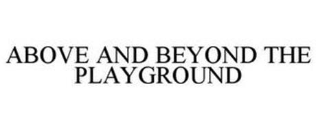 ABOVE AND BEYOND THE PLAYGROUND