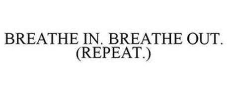 BREATHE IN. BREATHE OUT. (REPEAT.)