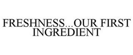 FRESHNESS...OUR FIRST INGREDIENT