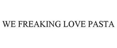 WE FREAKING LOVE PASTA