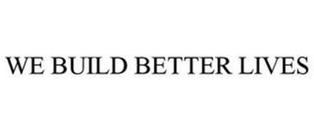 WE BUILD BETTER LIVES