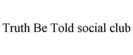 TRUTH BE TOLD SOCIAL CLUB