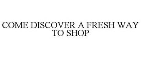 COME DISCOVER A FRESH WAY TO SHOP