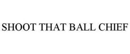 SHOOT THAT BALL CHIEF