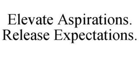 ELEVATE ASPIRATIONS. RELEASE EXPECTATIONS.