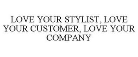 LOVE YOUR STYLIST, LOVE YOUR CUSTOMER, LOVE YOUR COMPANY