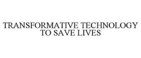 TRANSFORMATIVE TECHNOLOGY TO SAVE LIVES