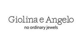 GIOLINA E ANGELO NO ORDINARY JEWELS