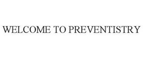 WELCOME TO PREVENTISTRY